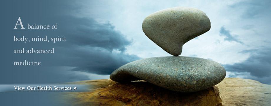A balance of body, mind, spirit and advanced medicine